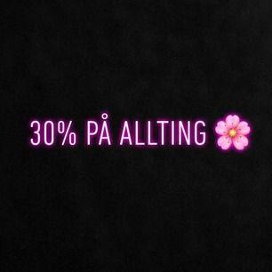 30% på allting, allt ska bort så bara att höra av sig