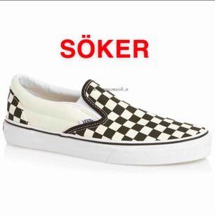 SÖKER! Vans slip on skor checkboard. Rutorna kan vara i andra färger än svarta. Gärna i storlek 39 eller uppåt. Kontakta gärna mig om du säljer/tänker sälja såna skor. Om du bara har EN sådan sko funkar det också ska ha två olika skor på varsin fot (lol)