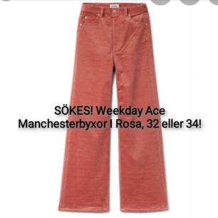 Sökes ett par Weekday Ace Manchesterbyxor I Rosa, storlek 32 eller 34.