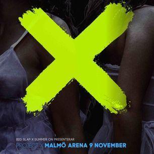 Två stå plats biljetter 18+ säljes till project X  Från Facebook evenemanget:   Big Slap & Summer On Stolt Project X Festival i Malmö Arena 9 November. En festival med magisk nattklubbskänsla. Innerplan & premium från 18 år
