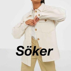 SÖKER!!!    Söker en beige skjortjacka!! Helst i storlek Xs/32-34!! Hör gärna av er om ni säljer.